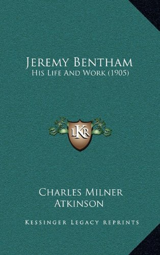 Jeremy Bentham: His Life and Work (1905)