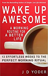 Wake Up Awesome: A Morning Routine for a Better Life- The 13 X 4 Method: 13 Effortless Weeks to the Perfect Morning Ritual (Morning Miracles) (English Edition)