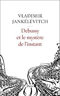 Debussy et le mystère de l'instant par Jankélévitch