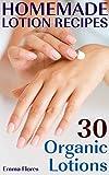 Homemade Lotion Recipes: 30 Organic Lotions: (Natural Cosmetics, Natural Beauty Book)