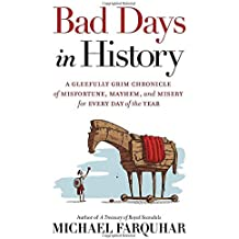 Bad Days in History: A Gleefully Grim Chronicle of Misfortune, Mayhem, and Misery for Every Day of the Year by Michael Farquhar (May 20, 2015) Hardcover