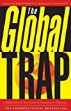 GLOBAL TRAP THE: Globalization and the Assault on Prosperity and Democracy