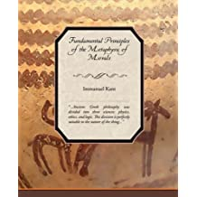 Fundamental Principles of the Metaphysic of Morals by Immanuel Kant (2008-05-08)