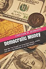 Democratic Money: How We The People can bring back money, wealth, jobs and a fair economy to Us, the People. Taschenbuch