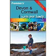 Frommer's Devon and Cornwall with Your Family: From Breathtaking Coastlines to Tranquil Villages (Frommers with Your Family)