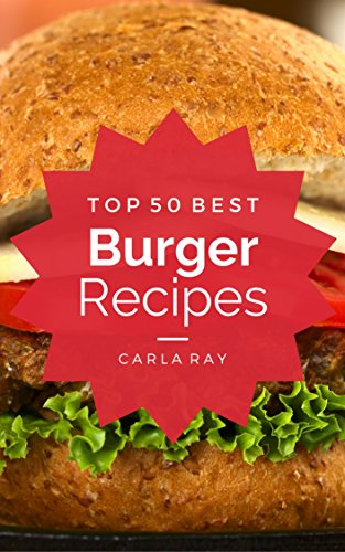burgers-top-50-best-burger-recipes-the-quick-easy-delicious-everyday-cookbook-english-edition