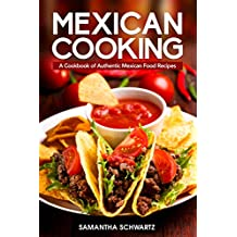 Mexican Cooking: A Cookbook of Authentic Mexican Food Recipes (English Edition)