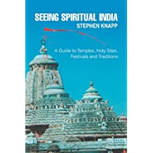 Seeing Spiritual India: A Guide to Temples, <Br>Holy Sites, <Br>Festivals and Traditions (English Edition)