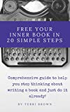 Free Your Inner Book in 20 Simple Steps: A Comprehensive Guide to help you stop thinking about writing a book and just do it already!