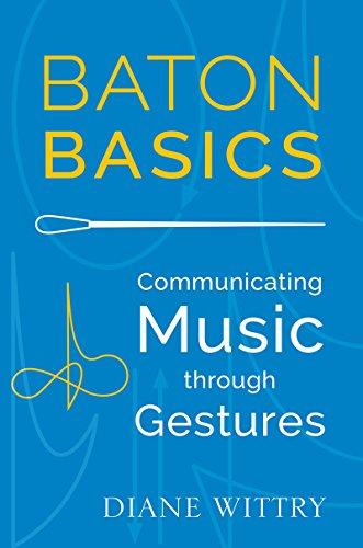 Baton Basics: Communicating Music through Gestures (English Edition)