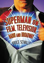 Superman on Film, Television, Radio and Broadway by Bruce Scivally (2007-10-03)