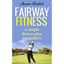 Fairway Fitness Secret Golf Fitness Conditioning: A simple fitness plan for Golfers (English Edition)