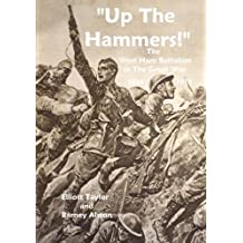Up The Hammers!: The West Ham Battalion in the Great War 1914-1918