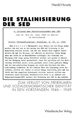 Die Stalinisierung der SED: Zum Verlust von Freiräumen und sozialdemokratischer Identität in den Vorständen 1946-1949 (Schriften des Zentralinstituts für sozialwiss. Forschung der FU Berlin)