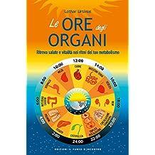 Le ore degli organi: Ritrova salute e vitalità nei ritmi del tuo metabolismo