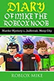 Diary of Mike the Roblox Noob: Murder Mystery 2, Jailbreak, MeepCity, Complete Story (Unofficial Roblox Diary Book 4)