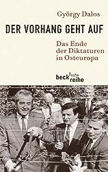 Der Vorhang geht auf: Das Ende der Diktaturen in Osteuropa (Beck'sche Reihe)
