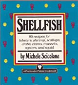 Shellfish: 85 recipes for lobsters, shrimp, scallops, crabs, clams mussels, oysters, and squid (Particular Palate Cookbook) by Michele Scicolone (1989-10-14)
