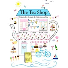 THE TEA SHOP: Cakes, Ice Cream & Afternoon Tea (Sewing, Knitting & Baking series Book 1)