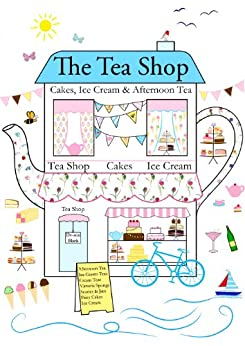 THE TEA SHOP: Cakes, Ice Cream & Afternoon Tea (Sewing, Knitting & Baking series Book 1) by [Black, De-ann]
