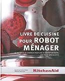 Livre de Cuisine Pour Robot Menager: 40 Recettes et Conseils Pour Une...