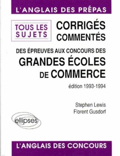 Corrigés commentés des épreuves d'anglais aux concours des Grandes Écoles de Commerce 1993 : Tous les sujets