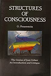 Structures of Consciousness: The Genius of Jean Gebser: An Introduction and Critique by Georg Feuerstein (1987-02-01)