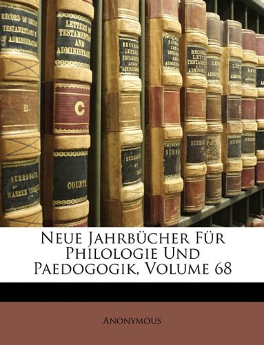 Neue Jahrbücher für Philologie und Paedogogik, achtundsechzigster Band