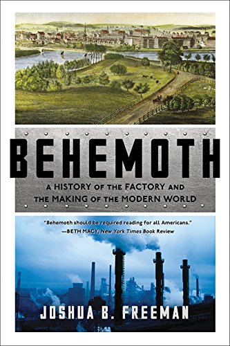 Behemoth: A History of the Factory and the Making of the Modern World por Joshua B. Freeman
