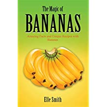 The Magic of Bananas: Amazing Facts and Unique Recipes with Bananas