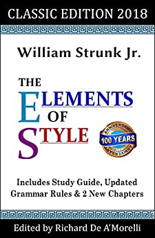 The Elements of Style: Classic Edition (2018): With Editor's Notes, New Chapters & Study Guide (English Edition) van [Strunk Jr., William, De A'Morelli, Richard]
