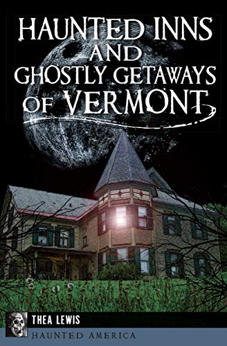 Haunted Inns and Ghostly Getaways of Vermont (Haunted America) (English Edition)