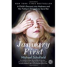January First: A Child's Descent into Madness and Her Father's Struggle to Save Her by Michael Schofield (2013-08-06)