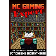 Minecraft (MineCraft Gaming Expert - Potions & Enchantments - Unofficial Minecraft Guides Book 4) (English Edition)