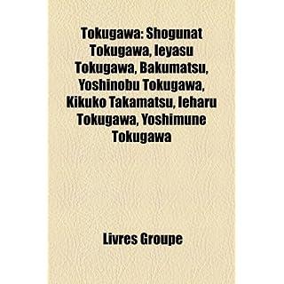 Tokugawa: Shogunat Tokugawa, Ieyasu Tokugawa, Bakumatsu, Yoshinobu Tokugawa, Kikuko Takamatsu, Ieharu Tokugawa, Yoshimune Tokuga