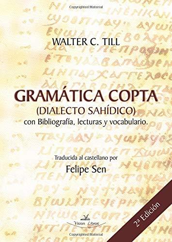 Gramática Copta (dialecto Sahídico): Con biografía, lecturas y vocabulario 2º Edición por Walter C. Till