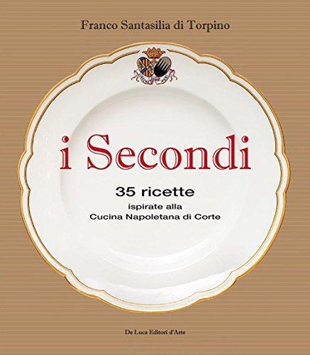 I secondi. 35 ricette ispirate alla cucina reale napoletana