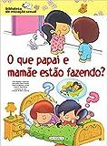 O que Papai e Mamãe Estão Fazendo - Coleção Biblioteca de Iniciação Sexual (Em Portuguese do Brasil)