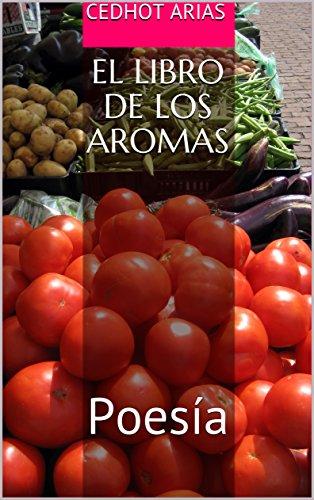 El Libro de los Aromas: Poesía  (Aromario nº 2) por Cedhot Arias