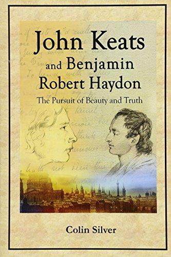 John Keats and Benjamin Robert Haydon: The Pursuit of Beauty and Truth por Colin Silver