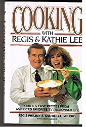 Cooking With Regis & Kathie Lee: Quick & Easy Recipes From America's Favorite TV Personalities