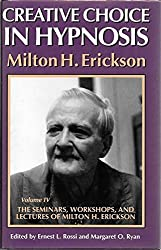 Creative Choice in Hypnosis (The Seminars, Workshops and Lectures of Milton H. Erickson : Vol IV) (v. 4) by Milton H. Erickson (1992-02-02)
