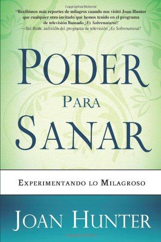 Poder Para Sanar: Experimentando Lo Milagroso = Power to Heal