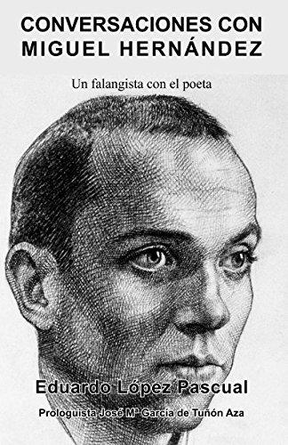 Conversaciones con Miguel Hernández: Un Falangista con el poeta por Eduardo López Pascual