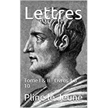 Lettres : Tome I & II - Livres 1 à 10