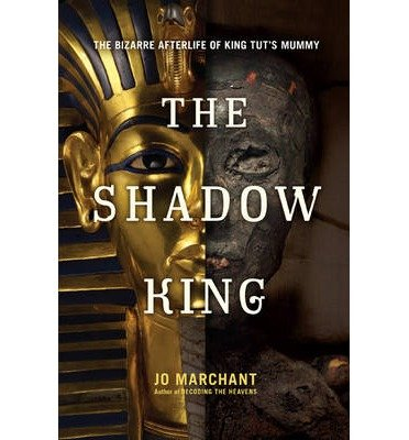 [(The Shadow King: The Bizarre Afterlife of King Tut's Mummy)] [ By (author) Jo Marchant ] [June, 2013]
