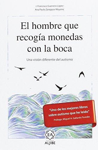 El hombre que recogía monedas con la boca. Una visión diferente del autismo por Francisco Guerrero y Ana Paula Zaragoza J