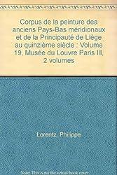 Corpus de la peinture dea anciens Pays-Bas méridionaux et de la Principauté de Liège au quinzième siècle : Volume 19, Musée du Louvre Paris III, 2 volumes