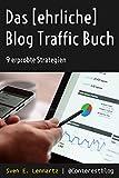 Das [ehrliche] Blog Traffic Buch: Erprobte Strategien und Tipps für mehr Besucher im Blog und auf Websites – (fast) ganz ohne Social Media