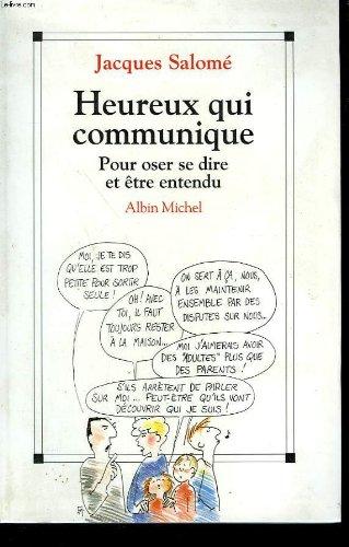 HEUREUX QUI COMMUNIQUE. : Pour oser se dire et être entendu